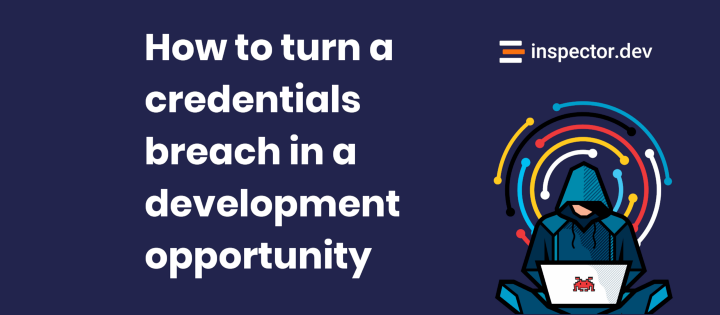 How to turn a credentials breach in a development opportunity