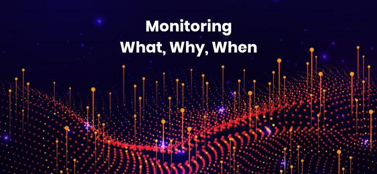 Why, what, and When monitoring your application